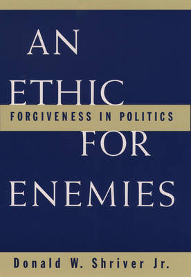An Ethic for Enemies: Forgiveness in Politics (Paperback)