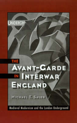 The Avant-Garde in Interwar England: Medieval Modernism and the London Underground (Hardback)