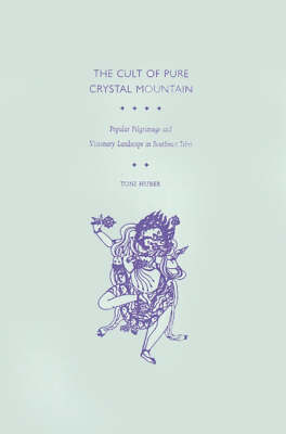 The Cult of Pure Crystal Mountain: Popular Pilgrimage and Visionary Landscape in Southeast Tibet (Hardback)
