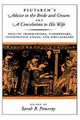 Plutarch's Advice to the Bride and Groom and A Consolation to His Wife: English Translations, Commentary, Interpretive Essays, and Bibliography (Hardback)