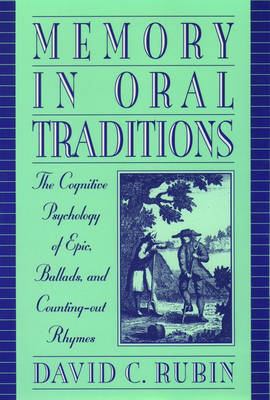 Memory in Oral Traditions: The Cognitive Psychology of Epic, Ballads, and Counting-Out Rhymes (Paperback)