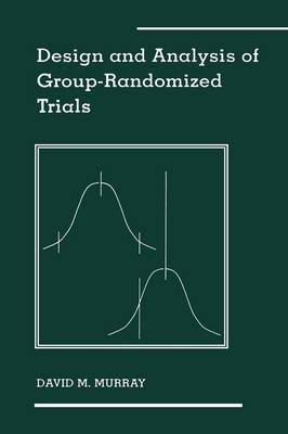 Design and Analysis of Group-Randomized Trials - Monographs in Epidemiology and Biostatistics 27 (Hardback)