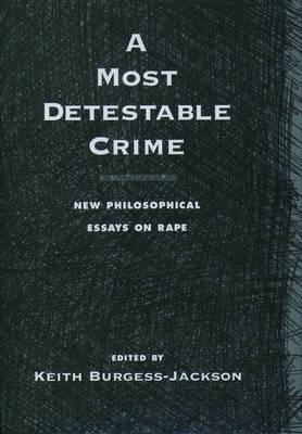 A Most Detestable Crime: New Philosophical Essays on Rape (Hardback)