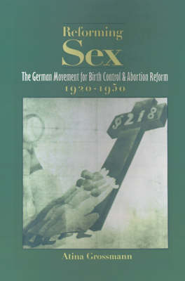Reforming Sex: The German Movement for Birth Control and Abortion Reform, 1920-1950 (Paperback)