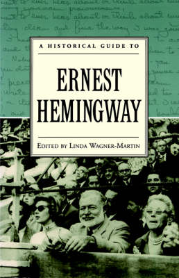 A Historical Guide to Ernest Hemingway - Historical Guides to American Authors (Hardback)