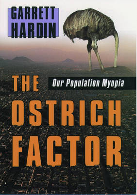The Ostrich Factor: Our Population Myopia (Hardback)