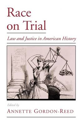Race on Trial: Law and Justice in American History - Viewpoints on American Culture (Paperback)