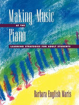 Making Music at the Piano: Learning Strategies for Adult Students (Paperback)