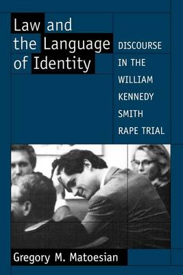 Law and the Language of Identity: Discourse in the William Kennedy Smith Rape Trial (Paperback)