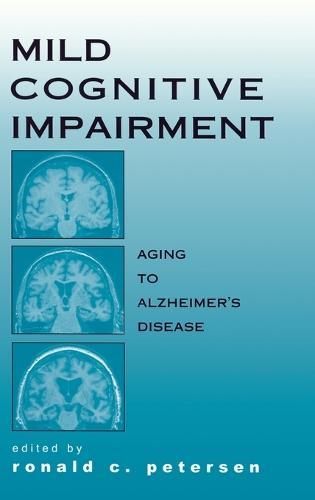 Mild Cognitive Impairment: Aging to Alzheimer's Disease (Hardback)