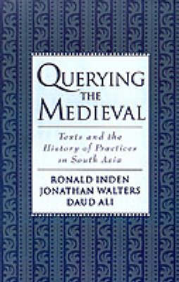 Querying the Medieval: Texts and the History of Practices in South Asia (Hardback)