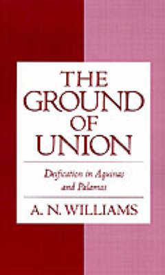 The Ground of Union: Deification in Aquinas and Palamas (Hardback)