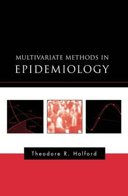 Multivariate Methods in Epidemiology - Monographs in Epidemiology and Biostatistics (Hardback)