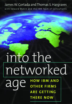 Into the Networked Age: How IBM and Other Firms are Getting There Now (Hardback)