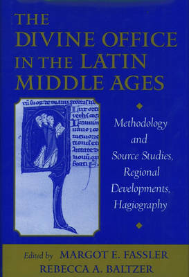 The Divine Office in the Latin Middle Ages: Methodology and Source Studies, Regional Developments, Hagiography (Hardback)