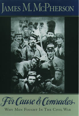 For Cause and Comrades: Why Men Fought in the Civil War (Paperback)