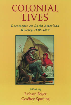 Colonial Lives: Documents on Latin American History, 1550-1850 (Hardback)