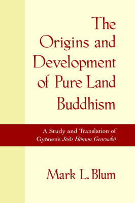 The Origins and Development of Pure Land Buddhism: A Study and Translation of Gyonen's Jodo Homon Genrusho (Hardback)