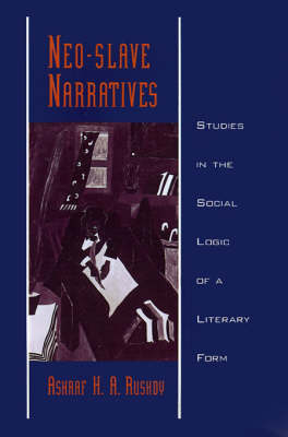 Neo-slave Narratives: Studies in the Social Logic of a Literary Form - Race and American Culture (Hardback)