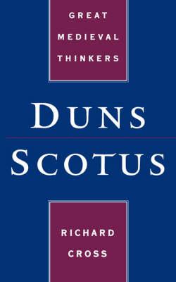 Duns Scotus - Great Medieval Thinkers (Hardback)