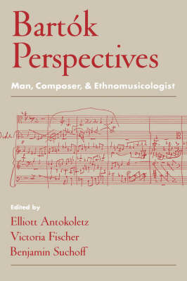 Bartok Perspectives: Man, Composer, and Ethnomusicologist (Hardback)