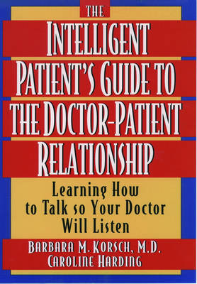 The Intelligent Patient's Guide to the Doctor-Patient Relationship: Learning How to Talk So Your Doctor Will Listen (Paperback)