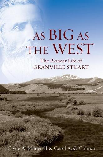 As Big as the West: The Pioneer Life of Granville Stuart (Hardback)