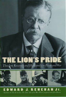 The Lion's Pride: Theodore Roosevelt and His Family in Peace and War (Hardback)