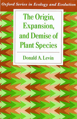 The Origin, Expansion, and Demise of Plant Species - Oxford Series in Ecology and Evolution (Paperback)