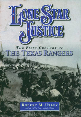 Lone Star Justice: The First Century of the Texas Rangers (Hardback)
