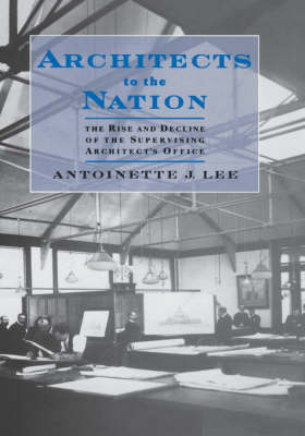 Architects to the Nation: The Rise and Decline of the Supervising Architect's Office (Hardback)