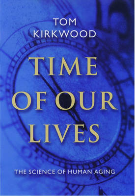Time of Our Lives: The Science of Human Aging (Hardback)