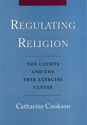 Regulating Religion: The Courts and the Free Exercise Clause (Hardback)