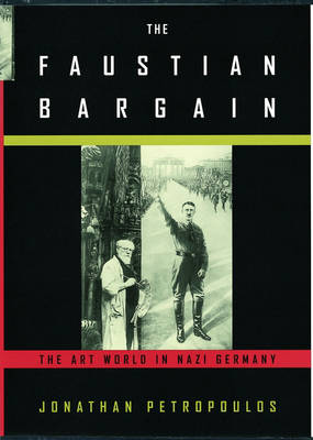 The Faustian Bargain: The Art World in Nazi Germany (Hardback)
