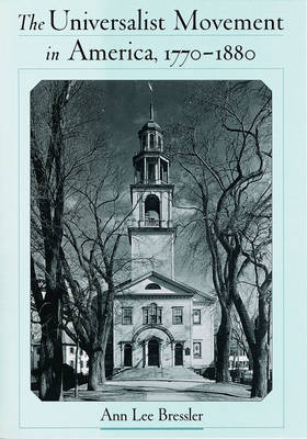 The Universalist Movement in America, 1770-1880 - Religion in America (Hardback)