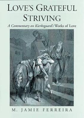 Love's Grateful Striving: A Commentary on Kierkegaard's Works of Love (Hardback)