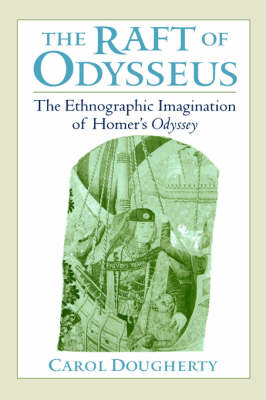 The Raft of Odysseus: The Ethnographic Imagination of Homer's Odyssey (Hardback)