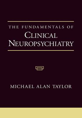 The Fundamentals of Clinical Neuropsychiatry (Hardback)