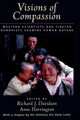 Visions of Compassion: Western Scientists and Tibetan Buddhists Examine Human Nature (Hardback)