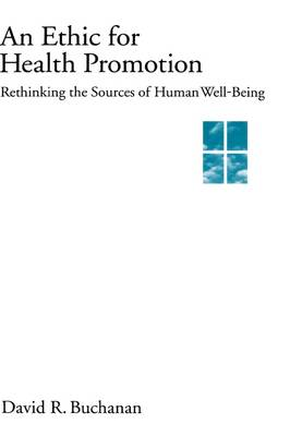 An Ethic for Health Promotion: Rethinking the Sources of Human Well-Being (Hardback)