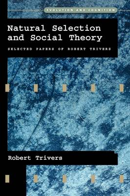 Natural Selection and Social Theory: Selected Papers of Robert Trivers - Evolution and Cognition Series (Paperback)