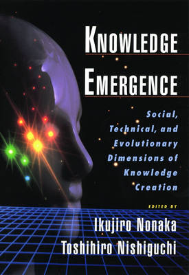 Knowledge Emergence: Social, Technical and Evolutionary Dimensions of Knowledge Creation (Hardback)
