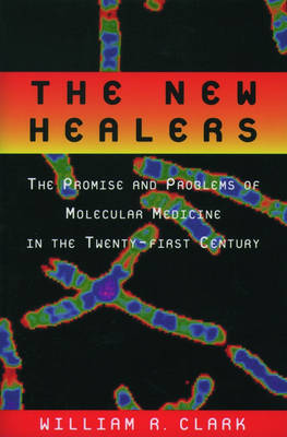 The New Healers: The Promise and Problems of Molecular Medicine in the Twenty-First Century (Paperback)
