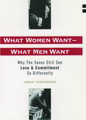 What Women Want - What Men Want: Why the Sexes Still See Love and Commitment So Differently (Paperback)