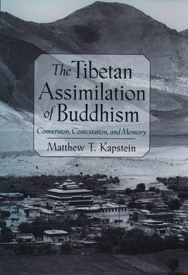 The Tibetan Assimilation of Buddhism: Conversion, Contestation, and Memory (Hardback)