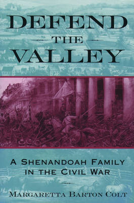 Defend the Valley: A Shenandoah Family in the Civil War (Paperback)
