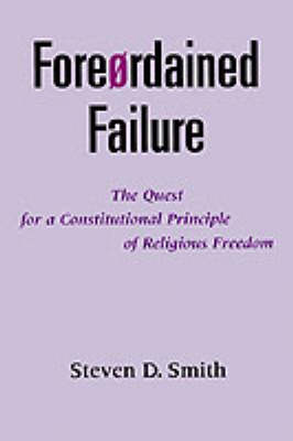 Foreordained Failure: The Quest for a Constitutional Principle of Religious Freedom (Paperback)