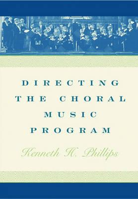 Directing the Choral Music Program (Hardback)