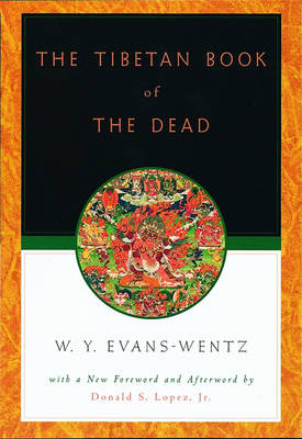 The Tibetan Book of the Dead: Or the After-Death Experiences on the Bardo Plane, according to Lama Kazi Dawa-Samdup's English Rendering (Paperback)