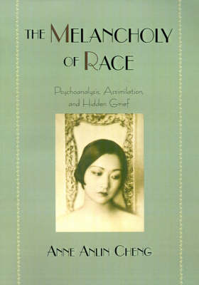 The Melancholy of Race: Psychoanalysis, Assimilation and Hidden Grief - Race and American Culture (Hardback)